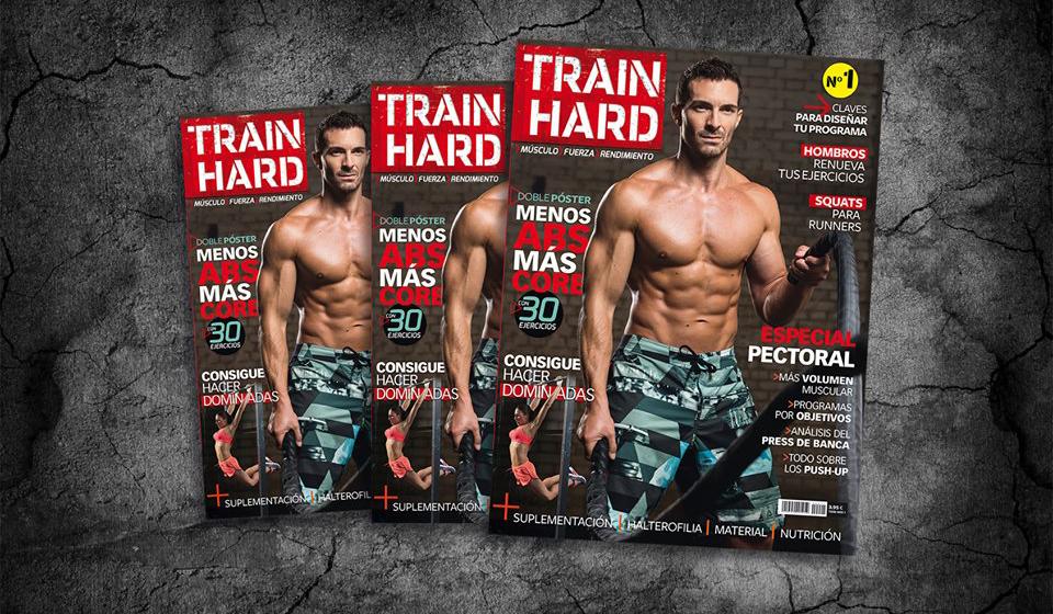 ¡Nace Train Hard, la nueva revista para los que buscan músculo, fuerza y rendimiento!