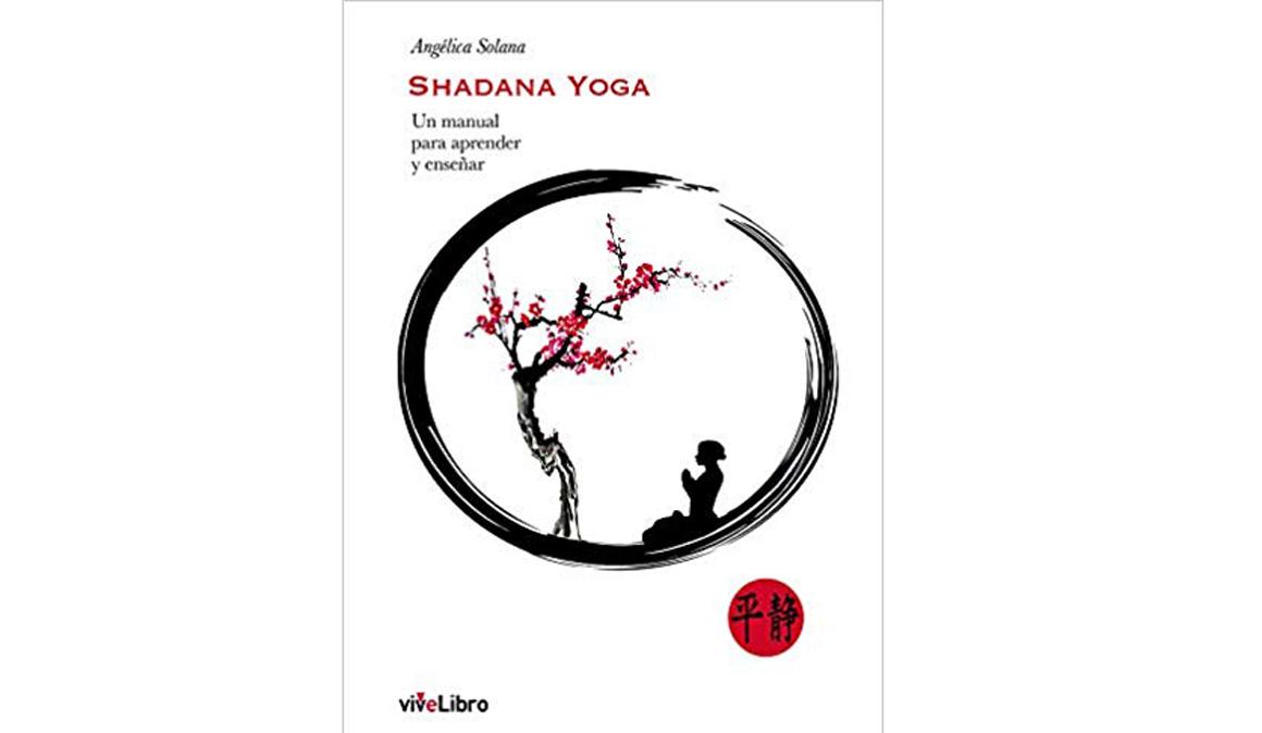 Shadana Yoga. Un manual para aprender y enseñar
