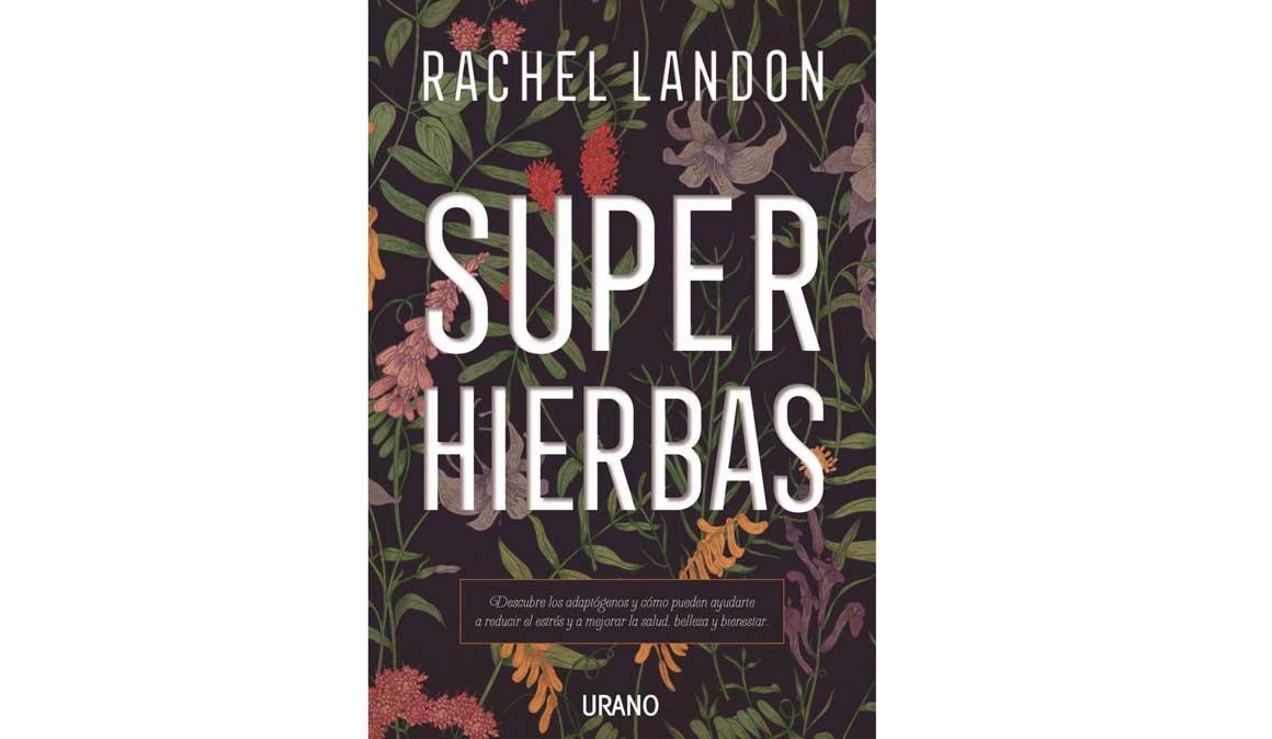 Superhierbas, el libro sobre los adaptógenos naturales que te ayudan a mejorar tu salud