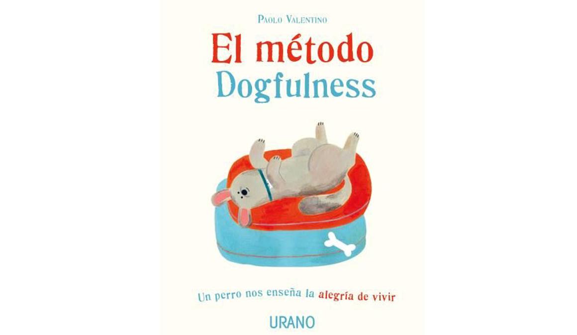 El método Dogfulness, la alegría de vivir que nos enseñan los perros